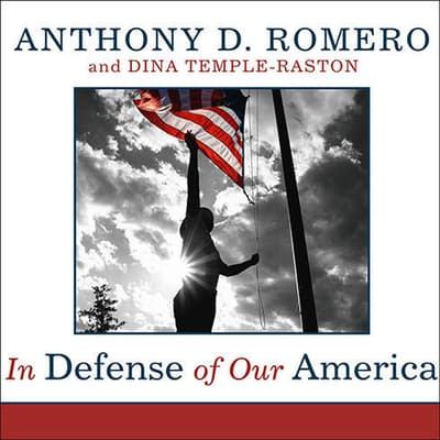 In Defense of Our America by Anthony D. Romero audiobook