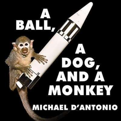 A Ball, a Dog, and a Monkey by Michael D'Antonio audiobook