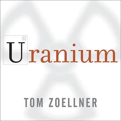 Uranium by Tom Zoellner audiobook