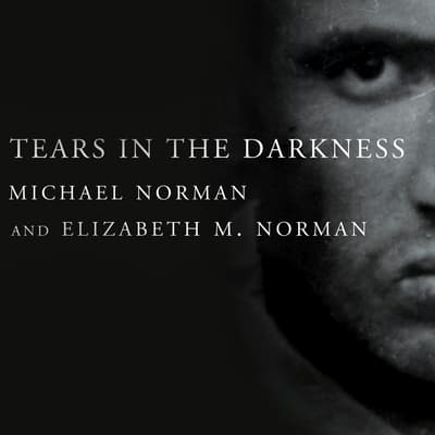 Tears in the Darkness by Michael Norman audiobook