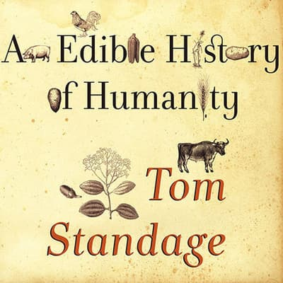 An Edible History of Humanity by Tom Standage audiobook
