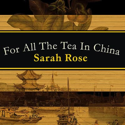 For All the Tea in China by Sarah Rose audiobook