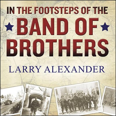 In the Footsteps of the Band of Brothers by Larry Alexander audiobook