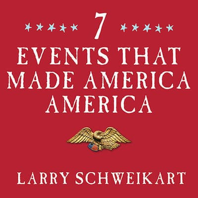 Seven Events That Made America America by Larry Schweikart audiobook