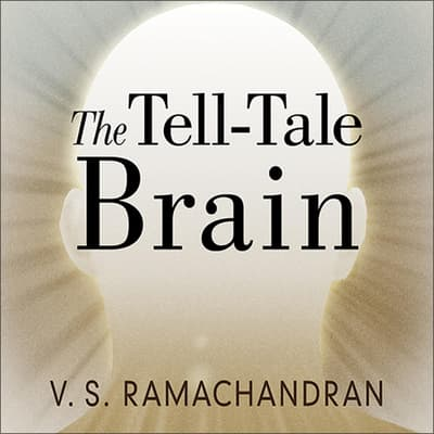 The Tell-Tale Brain by V. S. Ramachandran audiobook
