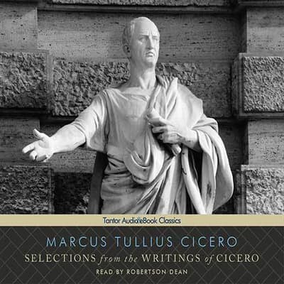Selections from the Writings of Cicero by Marcus Tullius Cicero audiobook