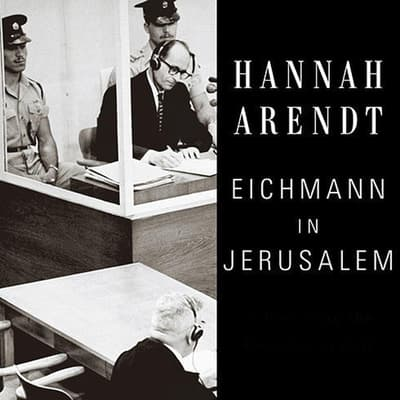 Eichmann in Jerusalem by Hannah Arendt audiobook