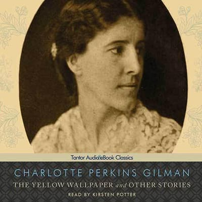 The Yellow Wallpaper and Other Stories by Charlotte Perkins Gilman audiobook