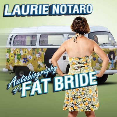 Autobiography of a Fat Bride by Laurie Notaro audiobook