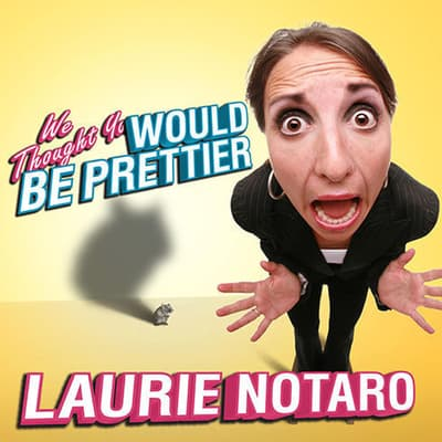 We Thought You Would be Prettier by Laurie Notaro audiobook
