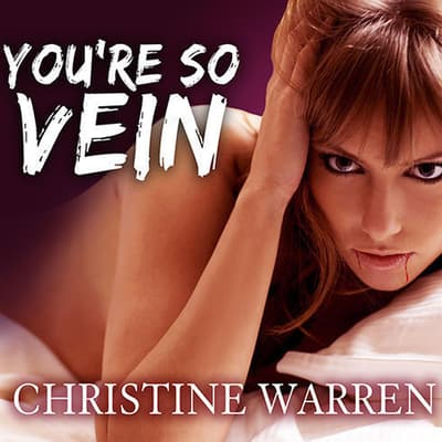 You're So Vein by Christine Warren audiobook