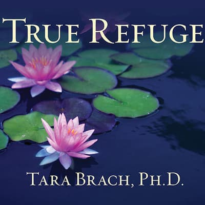 True Refuge by Tara Brach audiobook