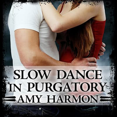 Slow Dance in Purgatory by Amy Harmon audiobook