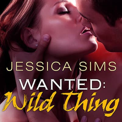 Wanted: Wild Thing by Jessica Sims audiobook