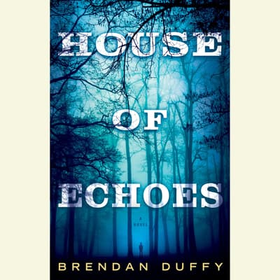 House of Echoes by Brendan Duffy audiobook