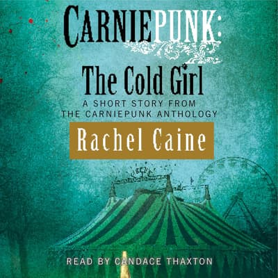 Carniepunk: The Cold Girl by Rachel Caine audiobook