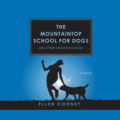 The Mountaintop School for Dogs and Other Second Chances by Ellen Cooney audiobook