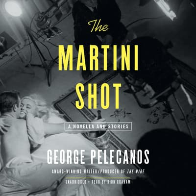The Martini Shot by George P. Pelecanos audiobook