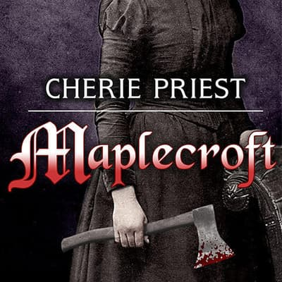 Maplecroft by Cherie Priest audiobook
