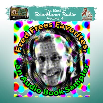 Fred Frees Favorites: An Audiobook Sampler by Joe Bevilacqua audiobook