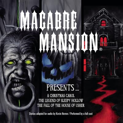 Macabre Mansion Presents … A Christmas Carol, The Legend of Sleepy Hollow, and The Fall of the House of Usher by Kevin Herren audiobook