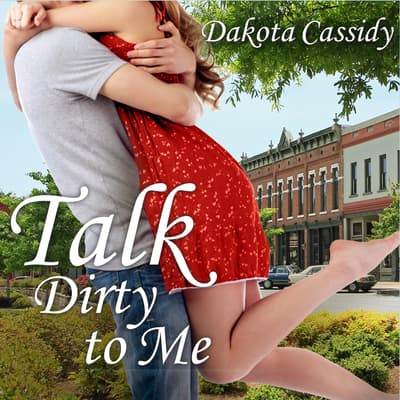 Talk Dirty to Me by Dakota Cassidy audiobook