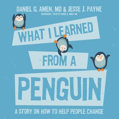 What I Learned from a Penguin by Daniel G. Amen audiobook