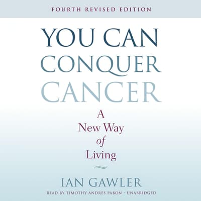 You Can Conquer Cancer, Fourth Revised Edition by Ian Gawler audiobook
