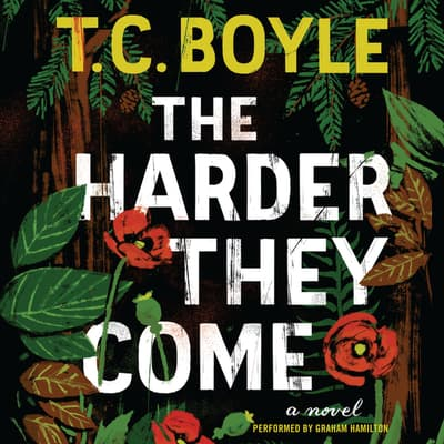 The Harder They Come by T. C. Boyle audiobook