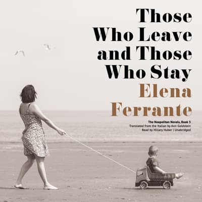 Those Who Leave and Those Who Stay by Elena Ferrante audiobook