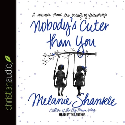 Nobody's Cuter than You by Melanie Shankle audiobook
