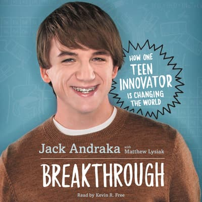 Breakthrough: How One Teen Innovator Is Changing the World by Jack Andraka audiobook