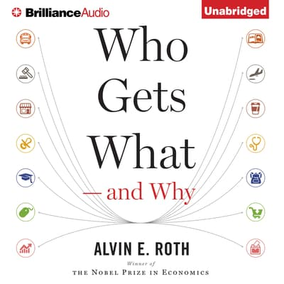 Who Gets What—and Why by Alvin E. Roth audiobook