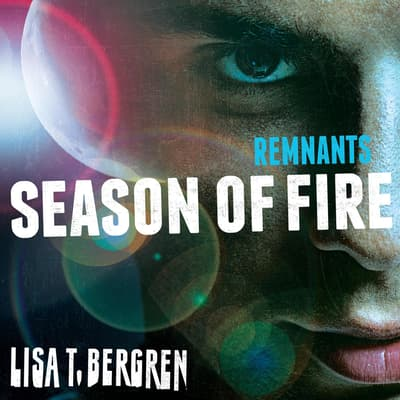 Remnants: Season of Fire by Lisa T. Bergren audiobook