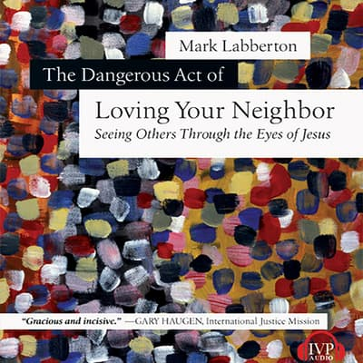 The Dangerous Act of Loving Your Neighbor by Mark Labberton audiobook