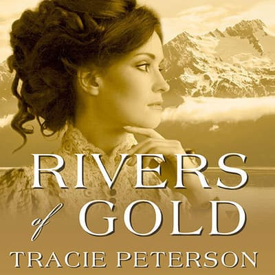 Rivers of Gold by Tracie Peterson audiobook