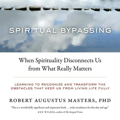 Spiritual Bypassing by Robert Augustus Masters audiobook