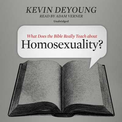 What Does the Bible Really Teach about Homosexuality? by Kevin DeYoung audiobook