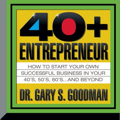 The Forty-Plus Entrepreneur by Gary S. Goodman audiobook