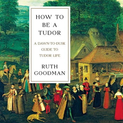How to Be a Tudor by Ruth Goodman audiobook