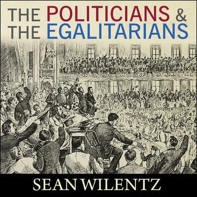 The Politicians and the Egalitarians by Sean Wilentz audiobook