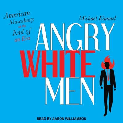 Angry White Men by Michael Kimmel audiobook