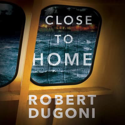 Close to Home by Robert Dugoni audiobook