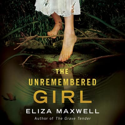 The Unremembered Girl by Eliza Maxwell audiobook