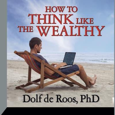 How To Think Like a Wealthy Person by Dolf de Roos audiobook