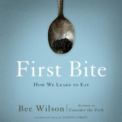 First Bite by Bee Wilson audiobook