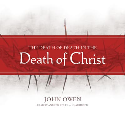 The Death of Death in the Death of Christ by John Owen audiobook