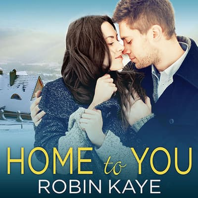 Home to You by Robin Kaye audiobook