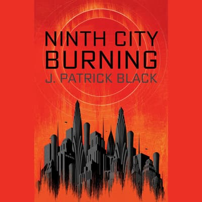 Ninth City Burning by J. Patrick Black audiobook