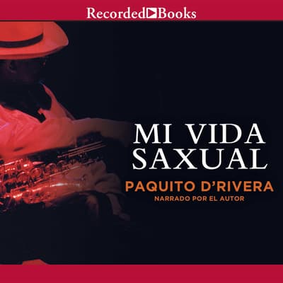Mi Vida Saxual (My Sax Life) by Paquito D'Rivera audiobook